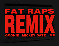 Fat Raps Remix - Goonie, Mickey Daze, MP the MVP