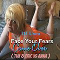 Face Your Fears Come Over ( Tim & Eric vs ANNA )