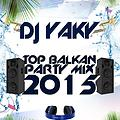 Top Balkan Party Mix 2015 (Dj Yaky)