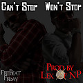Can't Stop Won't Stop (Prod by LexOfNP)