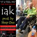 IF U FEEL ME (They Tryin 2 Kill Me) - by iak (prod by Sleep One)
