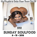My Playlist is Betta Than Yours Vol 131 { Sunday Soulfood } 8-19-2018