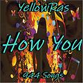 How You - YellowRas - 944 Songs