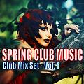 Spring Club Music - Club Mix Set Vol. 1
