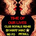 TIME OF OUR LIVES CLUB ROYALE REMIX