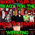 Ready For The Weekend VS How We Party  (Skider Tyler DJ Mix)