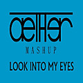 Look Into My Eyes (Aether Mashup)