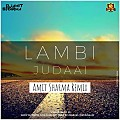 Lambi Judai - Amit Sharma Remix