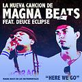 HERE WE GO_DEUCE ECLIPSE_FT_EL MAGNA BEATS
