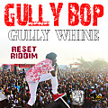 GULLY BOP - GULLY WINE - RESET RIDDIM - BLAKSPADE & QUATA DON RECORDS