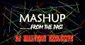MASH UP 2012 [ ......... FROM THE PAST ]  [ Dj Malvern Exclusive 2012 ]