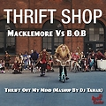 Macklemore Vs B.O.B- Thrift Out My Mind (Mashup By Dj Tahar)