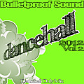 BULLETPROOF SOUND - DANCEHALL 2012 PT.2