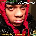 Famous- Nah This Ain't The Remix (Freestyle)