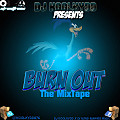 BurnOut The MixTape [Full MixTape]