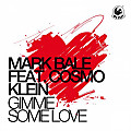 Mark Bale feat. Cosmo Klein - Gimme Some Love (Original Mix)