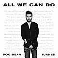 Poo Bear & Juanes - All We Can Do