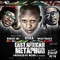 Viva Ft Burney Mc(Uganda) ,Willy Fololo(Kenya)-East African Metaphor (Prod Mesen Selekta &Masebo)