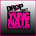 Yung Nate- Drop That ft. Tiffany Leigh