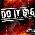 DJ SparkLe - I do it big (ft BLAAZ, D.R.L, Jojo, Farel, Konvict