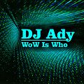 DJ Ady - Who is WoW
