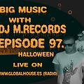 Big Music With DJ M.Records , Episode 97. Live on Global House (Radio)