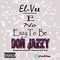 El-Vee__E No Eazy To Be DonJazy(Prod. by El-Vee)(2012)
