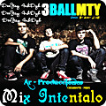 Mix Intentalo DeeJay 4nhDyh Ft 3Ball Mty[ [Ar-Producciones - Prod By Andy J] [ChimBote - Peru] 12^^ - Andy J. oB.===>deejay-anhdyh@hotmail.com // WWW.DJANHDYH.JIMDO