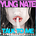Yung Nate - Talk To Me (Prod. Woody)