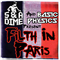 Basic Physics and 5 & A Dime - Filth In Paris