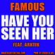 Famous   Have You Seen Her feat. Antartik (Prod. by Chuck & Joe)