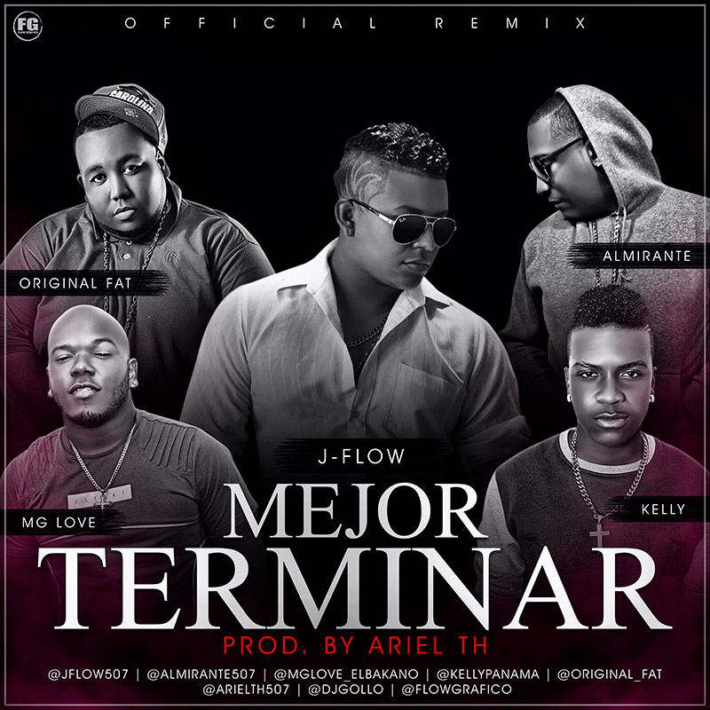 J-Flow Ft Original Fat Ft Mg Love Ft Almirante Ft Kelly - Mejor Terminar Remix
