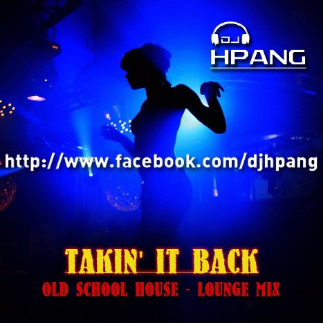 Dj hpang takin it back old school house lounge mix for Old school house music songs